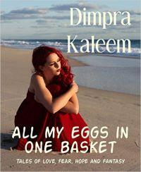 All my eggs in one basket: TALES OF LOVE, FEAR, HOPE AND FANTASY